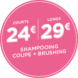 Shampoing, coupe, brushing : 24€ Courts | 29€ Longs